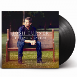 Josh Turner Vinyl- I Serve a Savior